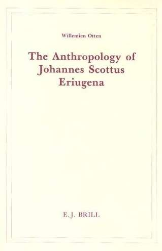 Willemien Otten - The Anthropology of Johannes Scottus Eriugena