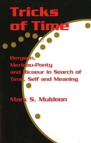 M. Muldoon - Tricks of Time - Bergson, Merleau-Ponty and Ricoeur