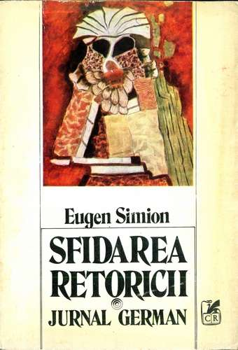 Eugen Simion - Sfidarea retoricii - Jurnal german