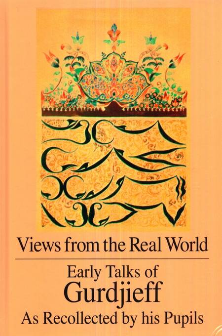 Views from the Real World - Early Talks of Gurdjieff