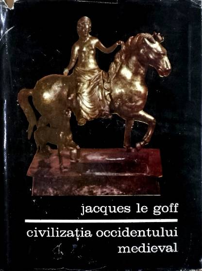 Jacques le Goff - Civilizația occidentului medieval