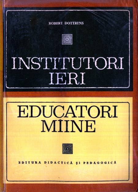 Robert Dottrens - Institutori ieri, educatori mâine