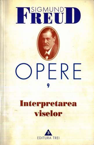 Sigmund Freud - Opere, vol. 9: Interpretarea viselor