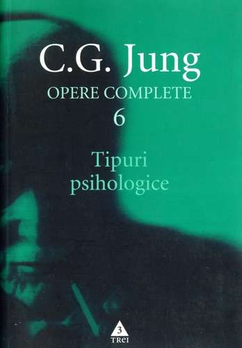 C.G. Jung - Tipuri psihologice - Opere complete, vol. 6