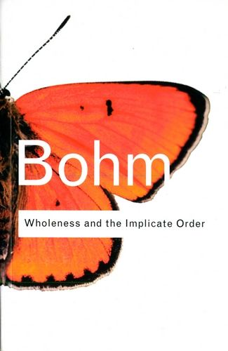 David Bohm - Wholeness and the Implicate Order