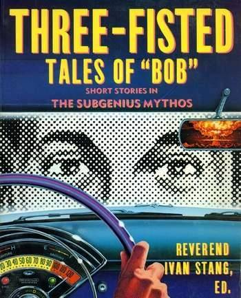 "Ivan Stang - Three-Fisted Tales of ""Bob"""
